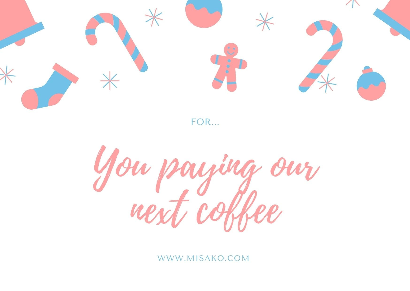 Card to print 2: For you paying our next coffee